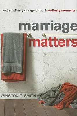 Marriage Matters: Extraordinary Change Through Ordinary Moments (2010)