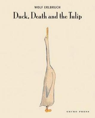 Duck, Death, and the Tulip. Wolf Erlbruch (2006)