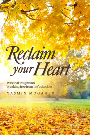 Reclaim Your Heart: Personal Insights on Breaking Free from Life's Shackles (2012)