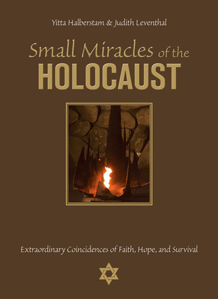 Small Miracles of the Holocaust: Extraordinary Coincidences of Faith, Hope, and Survival (2008)