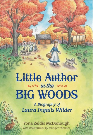 Little Author in the Big Woods: A Biography of Laura Ingalls Wilder (2014)