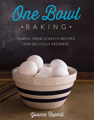 One Bowl Baking: Simple, From Scratch Recipes for Delicious Desserts (2013)