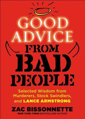 Good Advice from Bad People: Selected Wisdom from Murderers, Stock Swindlers, and Lance Armstrong (2014)