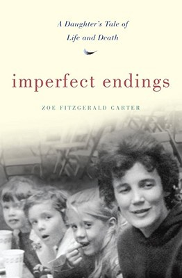 Imperfect Endings: A Daughter's Tale of Life and Death (2010)